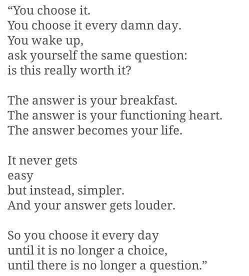"""It never gets easy, but instead, simpler. And your answer gets louder. So you choose it every day until it is no longer a choice."" #ed #recovery"