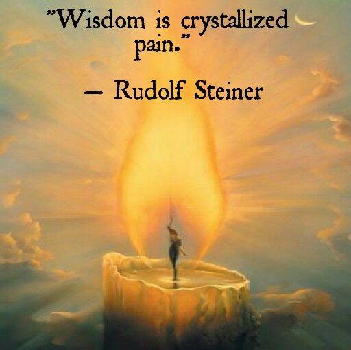 Wisdom is crystallized pain... ~ Rudolf Steiner