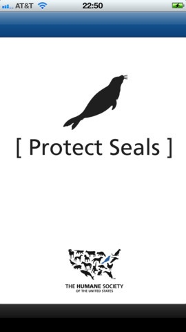 Protect Seals app by The HSUS: Save a seal with your next meal! Be part of the HSUS campaign to convince Canada to end the commercial slaughter of seal pups. The restaurants found on the app are fabulous & compassionate. All the restaurants & grocery stores listed have pledged to keep some or all Canadian seafood off their menus (& out of their shops) until Canada stops its cruel seal slaughter. By dining or shopping at one of these locations you're helping to save thousands of baby seals!