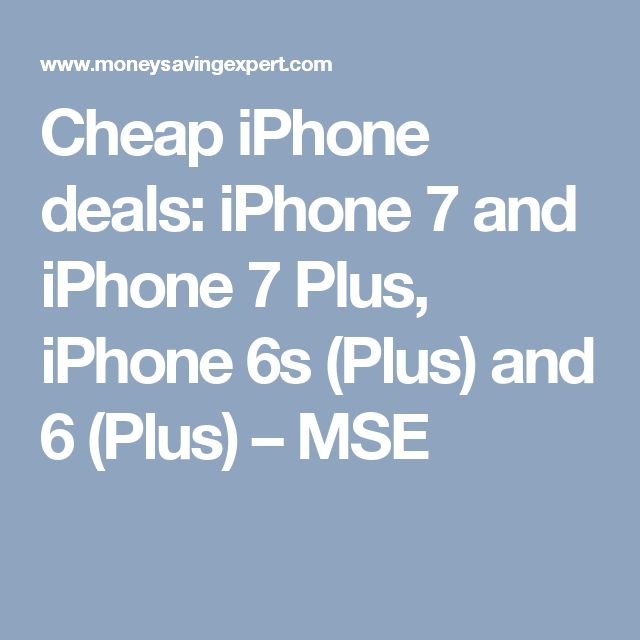 Cheap iPhone deals: iPhone 7 and iPhone 7 Plus,  iPhone 6s (Plus) and 6 (Plus) – MSE