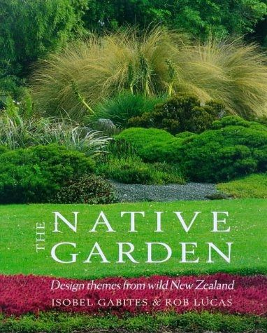 The Native Garden: Design Themes from Wild New Zealand ...