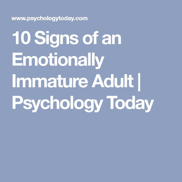 10 Signs of an Emotionally Immature Adult | Psychology Today