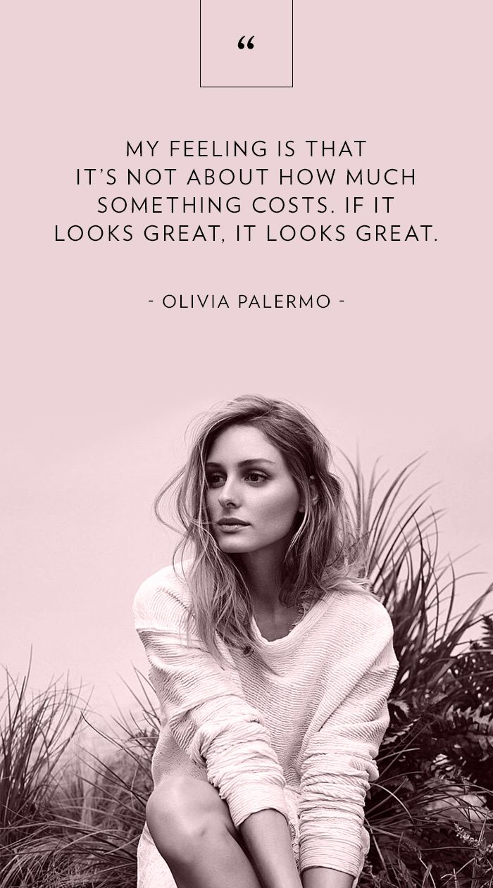 """My feeling is that it's not about how much something costs. If it looks great, it looks great."" - Olivia Palermo // Fashion Advice"