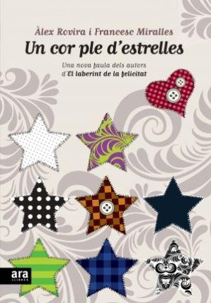 UN COR PLE D'ESTRELLES. Àlex Rovira i Francesc Miralles http://www.llegirencasdincendi.es/2011/06/un-corazon-lleno-de-estrellas-un-cor-ple-d%E2%80%99estrelles-alex-rovira-y-francesc-miralles/