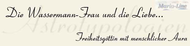 Astrotypologie der Frau geboren im Sternzeichen des Wassermann (21.01. - 19.02.) DIE WASSERMANN-FRAU UND DIE LIEBE – FREIHEITSGÖTTIN MIT MENSCHLICHER AURA