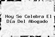 http://tecnoautos.com/wp-content/uploads/imagenes/tendencias/thumbs/hoy-se-celebra-el-dia-del-abogado.jpg Dia Del Abogado. Hoy se celebra el Día del Abogado, Enlaces, Imágenes, Videos y Tweets - http://tecnoautos.com/actualidad/dia-del-abogado-hoy-se-celebra-el-dia-del-abogado/