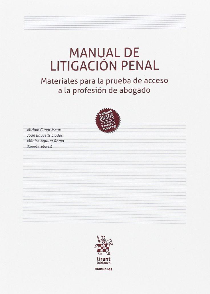 Manual de litigación penal : materiales para la prueba de acceso a la profesión de abogado / Miriam Cugat Mauri, Joan Baucells Lladós, Mónica Aguilar Romo, coordinadores