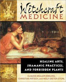 """""""Witchcraft Medicine: Healing Arts, Shamanic Practices, and Forbidden Plants"""" by Claudia Müller-Ebeling, Christian Rätsch, Wolf-Dieter Storl"""