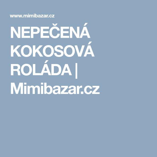 NEPEČENÁ KOKOSOVÁ ROLÁDA | Mimibazar.cz