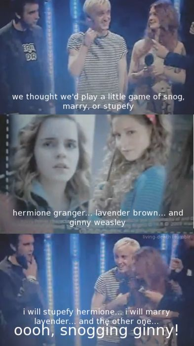 Snog, marry or stupefy - tom. This is funny, considering him and Emma had mega crushes on each other for 3 years.