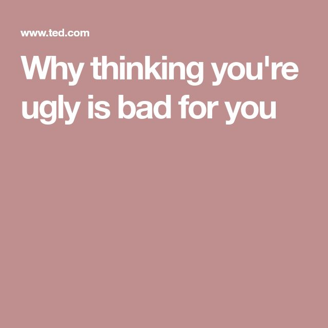 Why thinking you're ugly is bad for you