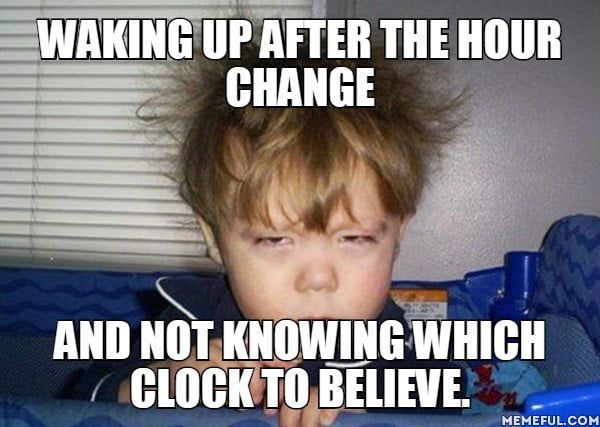 Gosh These Time Change In Europe Change Quotes Funny Daylight Savings Time Humor Time Changes Quotes