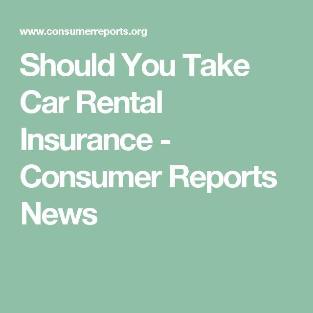 Should You Take Car Rental Insurance - Consumer Reports News