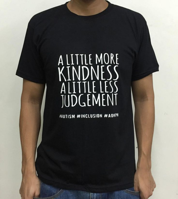 "This cotton shirts bear ASP's ""Hugot"" lines which celebrate life on the autism spectrum.  ""A little more kindness. A little less judgement."" Genuine acceptance of people with autism mean accommodation of their deficits which can put them on an equal playing field with the neurotypical.    Order this item at: https://autismall.myshopify.com/products/shirt-a-little-more-kindness"