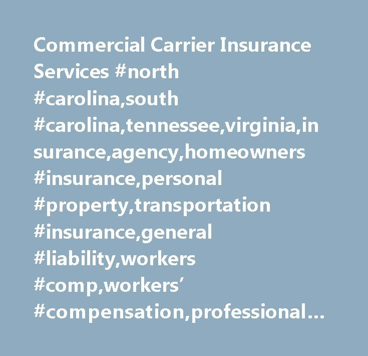 Commercial Carrier Insurance Services #north #carolina,south #carolina,tennessee,virginia,insurance,agency,homeowners #insurance,personal #property,transportation #insurance,general #liability,workers #comp,workers' #compensation,professional #liability,business #insurance, http://poland.remmont.com/commercial-carrier-insurance-services-north-carolinasouth-carolinatennesseevirginiainsuranceagencyhomeowners-insurancepersonal-propertytransportation-insurancegeneral-liabilityworkers/  #…