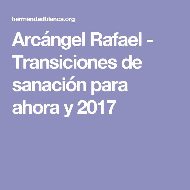 Arcángel Rafael - Transiciones de sanación para ahora y 2017