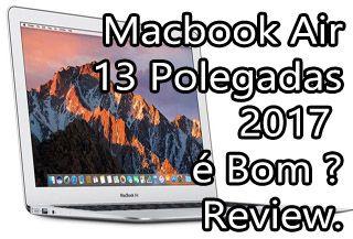 Apple Macbook Air 13 2017 é Bom ? Review Português