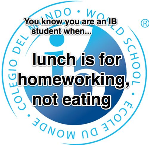 You know you are in IB when...  Or you know trying to do both, but getting food all over your papers...