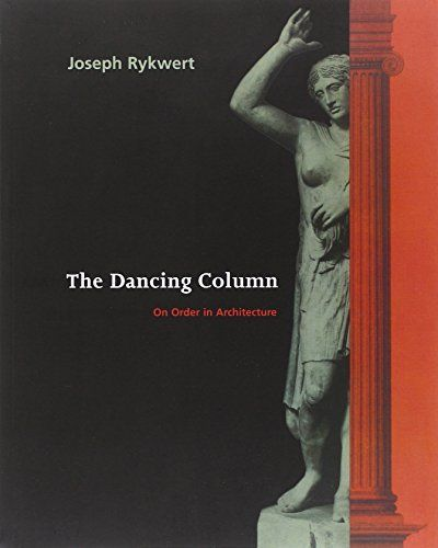 The Dancing Column: On Order in Architecture by Joseph Rykwert