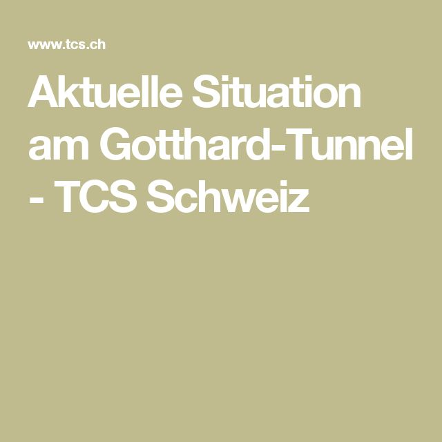 Aktuelle Situation am Gotthard-Tunnel - TCS Schweiz