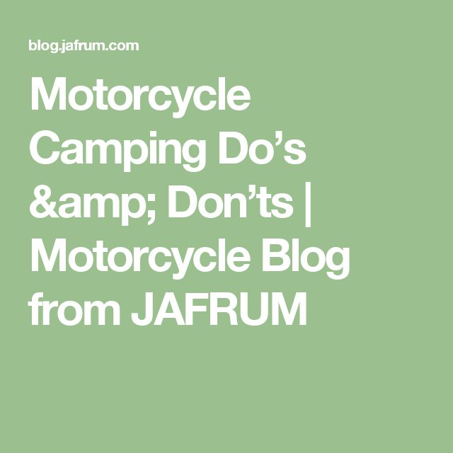 Motorcycle Camping Do's & Don'ts | Motorcycle Blog from JAFRUM