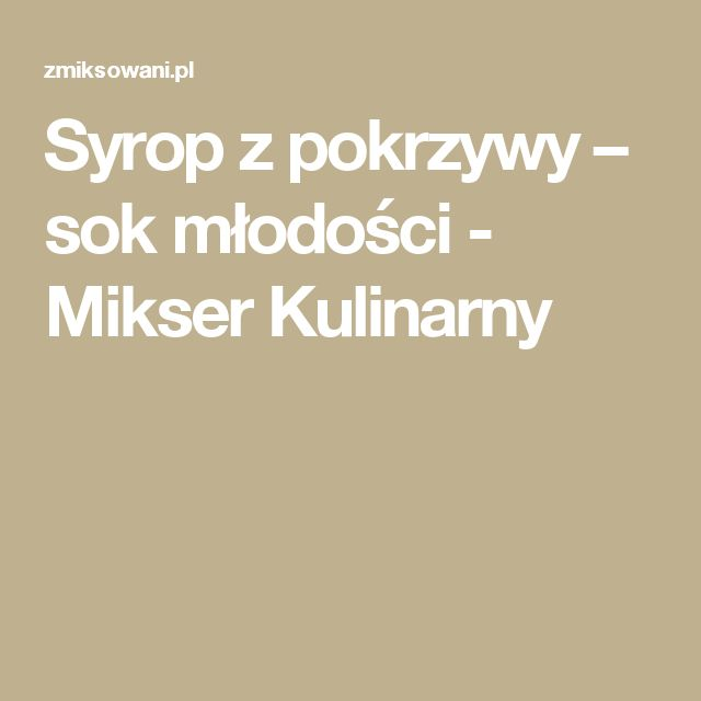 Syrop z pokrzywy – sok młodości - Mikser Kulinarny