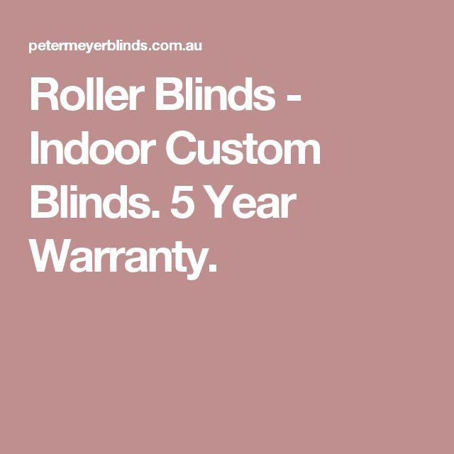 Roller Blinds - Indoor Custom Blinds. 5 Year Warranty.
