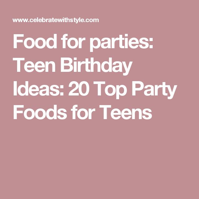 Food for parties: Teen Birthday Ideas: 20 Top Party Foods for Teens