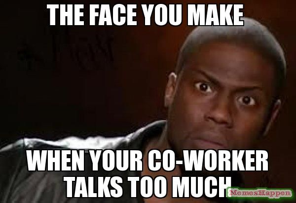 Funny Meme For Coworker : The face you make when your co worker talks too much meme