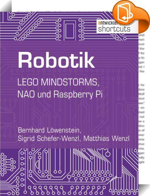 Robotik    ::  In diesem shortcut dreht sich alles um das Thema Robotik. Der Leser erhält eine Einführung in LEGO MINDSTORMS EV3 und dessen Programmierung in Java und wird mit den Basics sowie der Entwicklung des humanoiden Roboters NAO vertraut gemacht. Außerdem widmet sich der shortcut der Version 2 Model B+ der Microcontroller-Plattform Raspberry Pi, zeigt auf, welche Roboterbausätze und GPIO-Bibliotheken es gibt und wie man diese verwenden kann.
