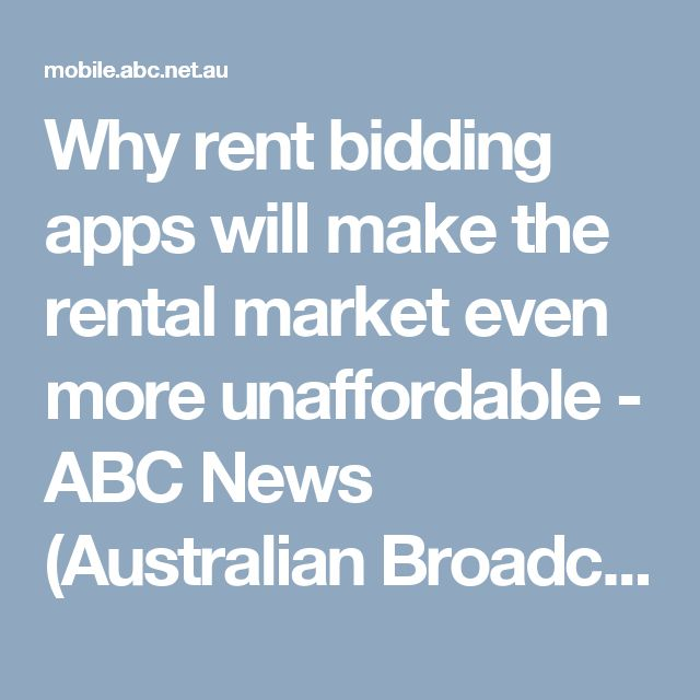 Why rent bidding apps will make the rental market even more unaffordable - ABC News (Australian Broadcasting Corporation)