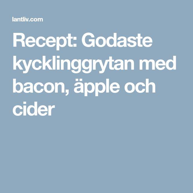 Recept: Godaste kycklinggrytan med bacon, äpple och cider