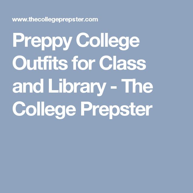 Preppy College Outfits for Class and Library - The College Prepster