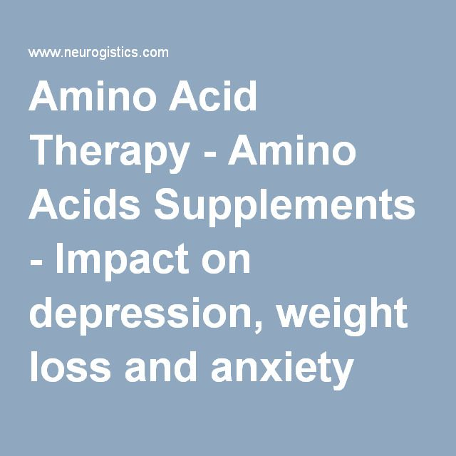 Amino Acid Therapy - Amino Acids Supplements - Impact on depression, weight loss and anxiety