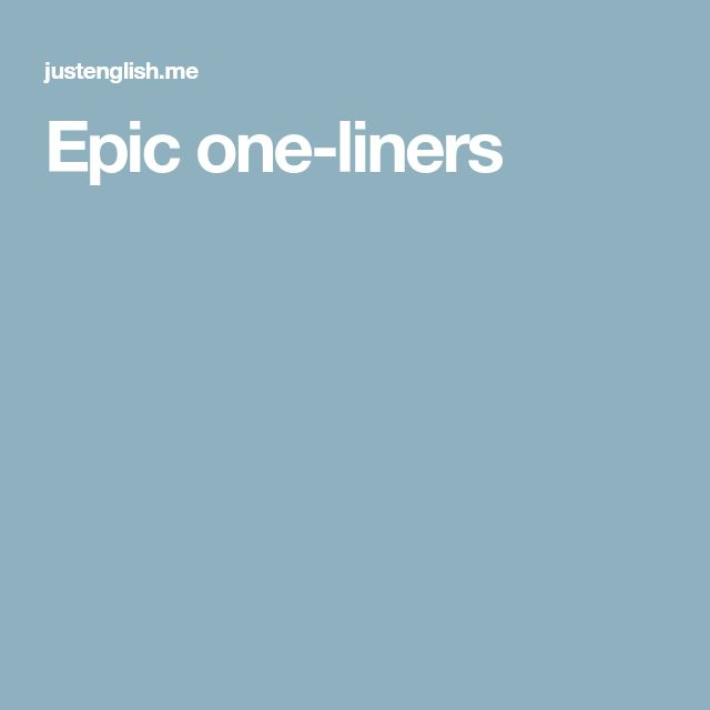 Best 25+ Epic One Liners Ideas On Pinterest