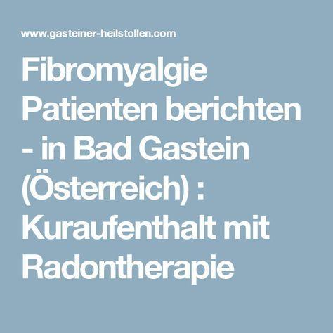 Fibromyalgie Patienten berichten - in Bad Gastein (Österreich) : Kuraufenthalt mit Radontherapie