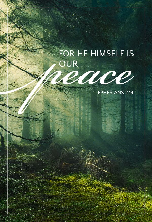 Ephesians 2:14. Not just the world's form of peace- peace that passes our understanding.