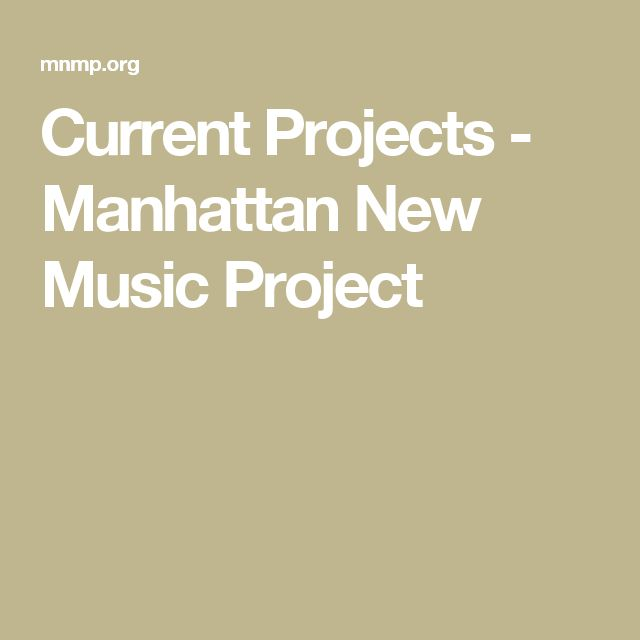 Current Projects - Manhattan New Music Project