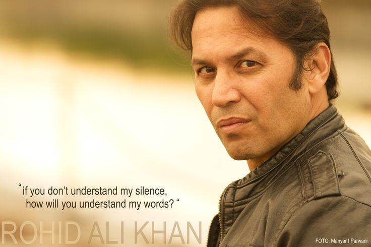 """"""" if you don't understand my silence, how will you understand my words? """" ROHID ALI KHAN MAproductions Copenhagen, DENMARK"""