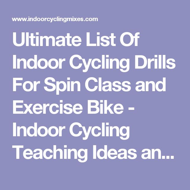 Ultimate List Of Indoor Cycling Drills For Spin Class and Exercise Bike - Indoor Cycling Teaching Ideas and Music Mixes