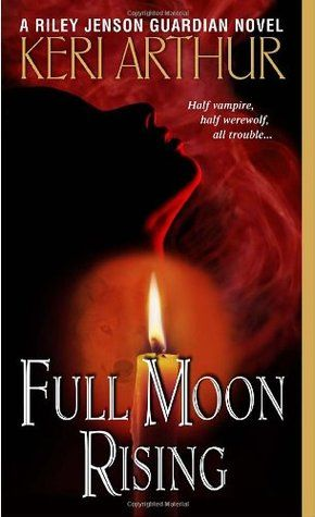 KERI ARTHUR (Riley Jensen A Hybrid Of Vampire And Werewolf Learning To Be A  Seagull As Bad People Experiment On Her With Gene Drug) 1 Full Moon Rising,  2.