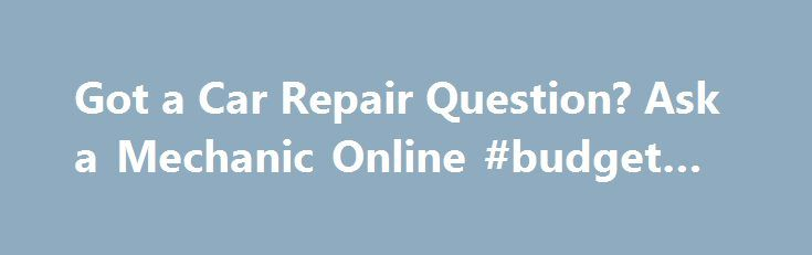 Got a Car Repair Question? Ask a Mechanic Online #budget #auto http://autos.remmont.com/got-a-car-repair-question-ask-a-mechanic-online-budget-auto/  #auto repair questions # Got a Car Repair Question? Ask a Mechanic Online Now If you're looking for answers to your car repair questions, find out where you can ask... Read more >The post Got a Car Repair Question? Ask a Mechanic Online #budget #auto appeared first on Auto.