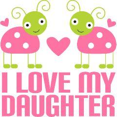 I LOVE MY DAUGHTER...