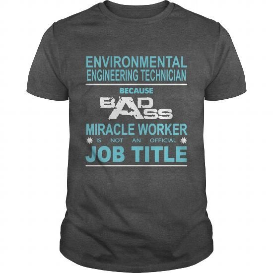 Because Badass Miracle Worker Is Not An Official Job Title ENVIRONMENTAL ENGINEERING TECHNICIAN - #pink hoodie #hoodie tutorial. LOWEST PRICE => https://www.sunfrog.com/Jobs/Because-Badass-Miracle-Worker-Is-Not-An-Official-Job-Title-ENVIRONMENTAL-ENGINEERING-TECHNICIAN-Dark-Grey-Guys.html?68278