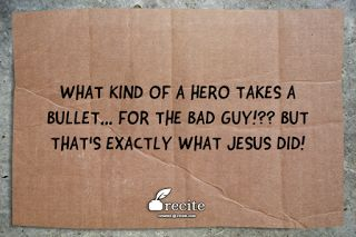 """""""What kind of hero takes a bullet... for the BAD GUY!??  But that's exactly what Jesus did!"""" - Edmund Lloyd Fletcher"""