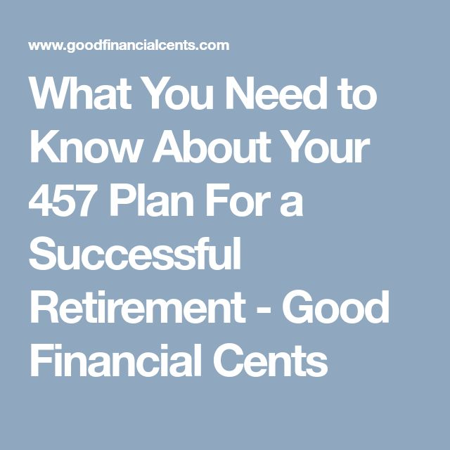 What You Need to Know About Your 457 Plan For a Successful Retirement - Good Financial Cents