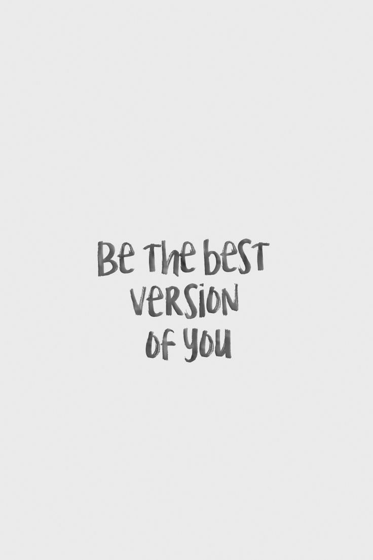 Be the best version of you. Quote / Meme
