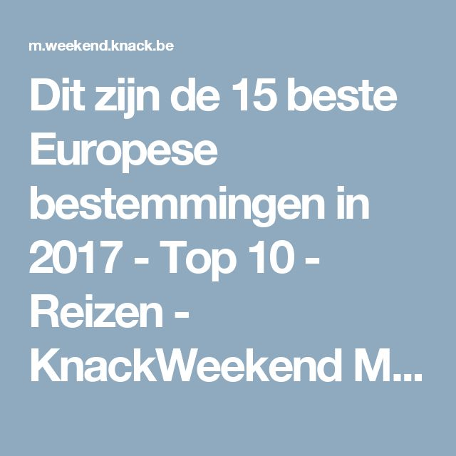 Dit zijn de 15 beste Europese bestemmingen in 2017 - Top 10 - Reizen - KnackWeekend Mobile