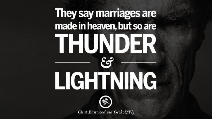 They say marriages are made in heaven, but so are thunder and lightning. 24 Inspiring Clint Eastwood Quotes On Politics, Life And Work
