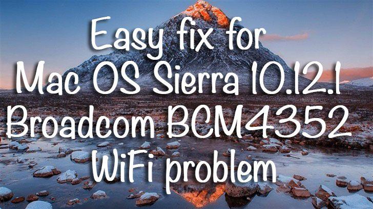 Easy fix for Mac OS Sierra 10.12.1 Broadcom BCM4352 WiFi problem